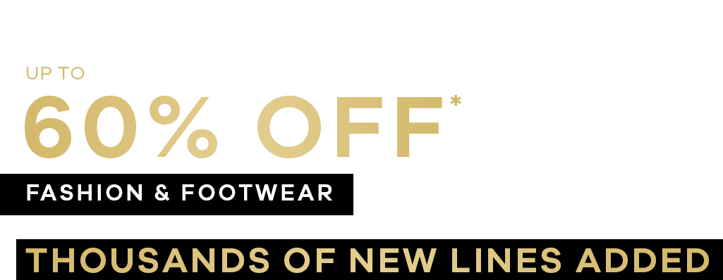 up to 60% off Fashion and Footwear*