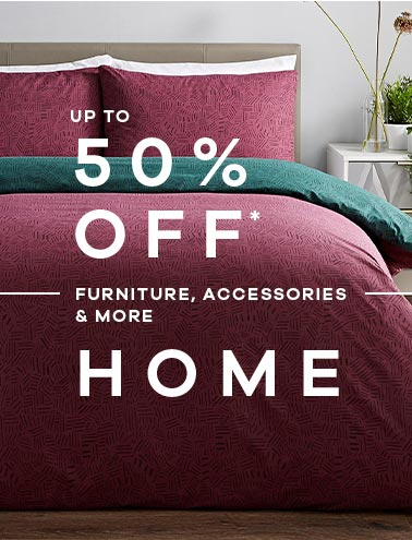 up to 50% off* furniture, accessories & more Home