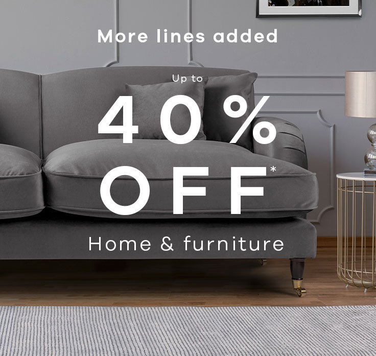 up to 40% off* home and furniture