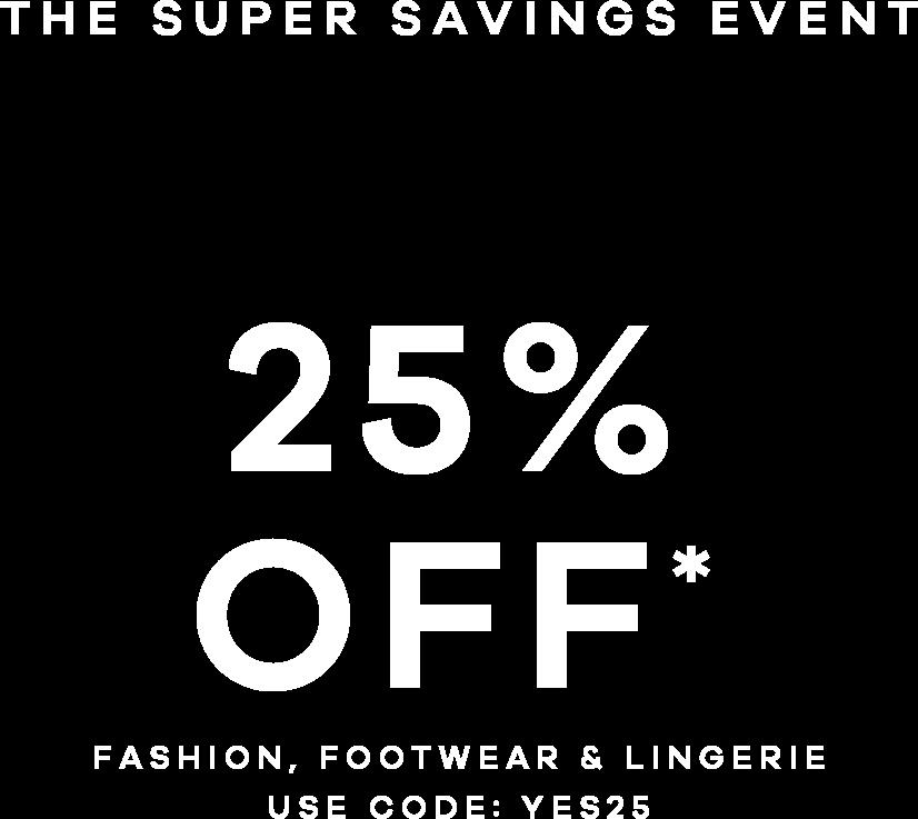 25% off* fashion, footwear & lingerie