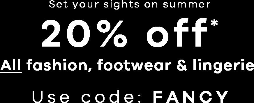 20% off* fashion, footwear & lingerie