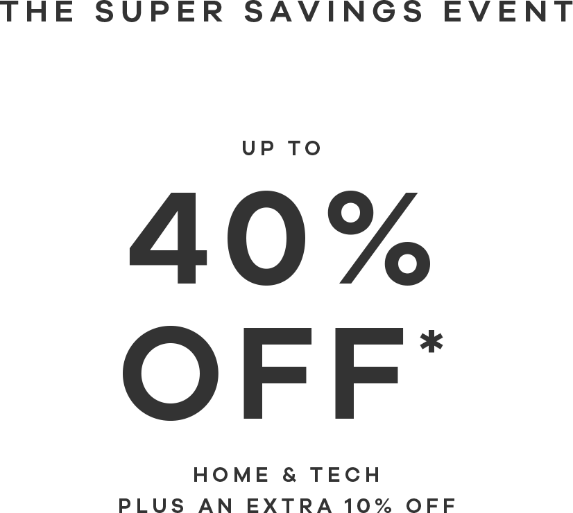 Home & Tech 40% off* plus an extra 10% off